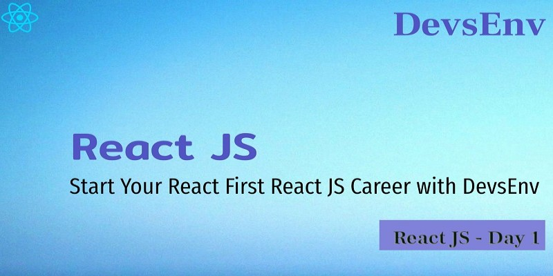 Start Your React First React JS Career with DevsEnv