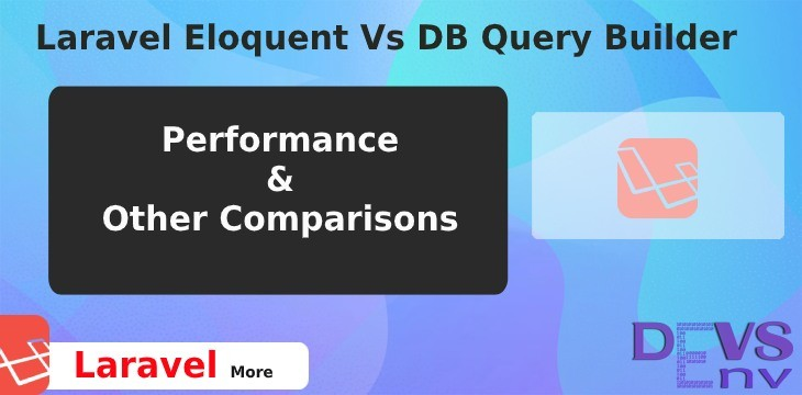 Laravel Eloquent Vs DB Query Builder [Performance and other statistics]