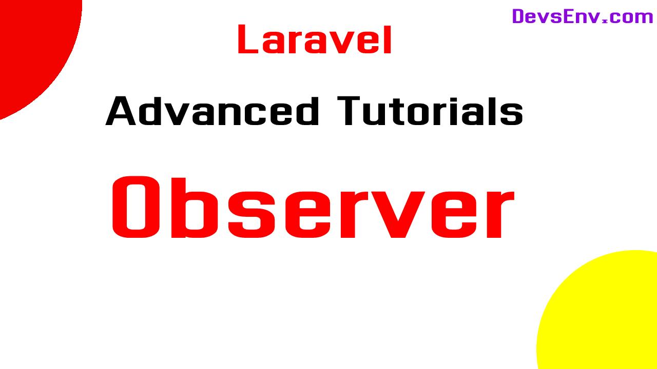 Observer in Laravel - Laravel Advanced Topics - Beyond the documentation