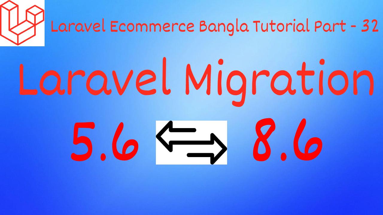 Laravel Upgrade guide from Laravel 5.6 to 8.6 - Laravel Complete Migrate/Upgrade Tutorial